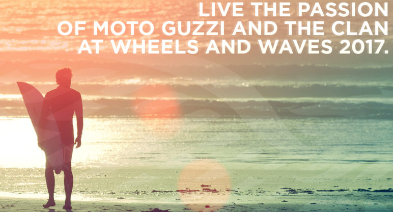 Wheels and Waves 2017: discover The Clan and Moto Guzzi experience